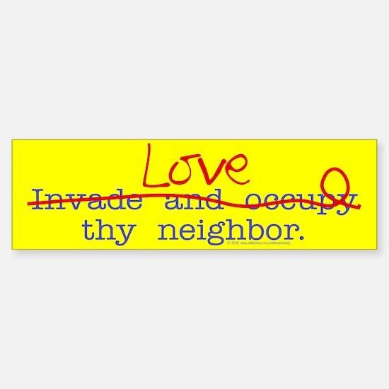 Love thy neighbor Bumper Bumper Bumper Sticker