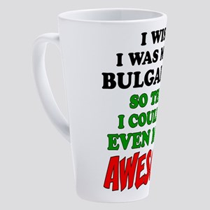 More Bulgarian More Awesome Drinkware 17 oz Latte
