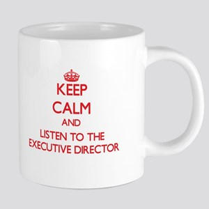 Keep Calm and Listen to the Executive Director Mug