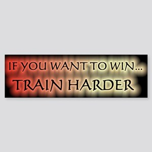 If You Want To Win... Train Harder Sticker (Bumper