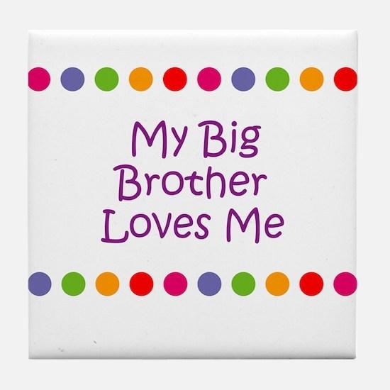 My Big Brother Loves Me Tile Coaster