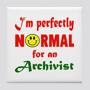 I'm Perfectly normal for an Archivist Tile Coaster