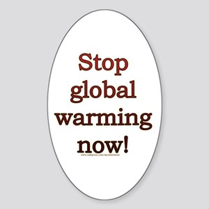 Stop global warming now! Oval Sticker