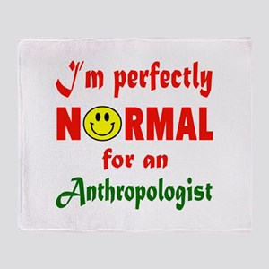 I'm Perfectly normal for an Anthropo Throw Blanket