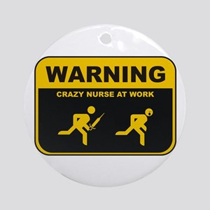 WARNING CRAZY NURSE AT WORK Ornament (Round)