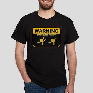 WARNING CRAZY NURSE AT WORK Dark T-Shirt