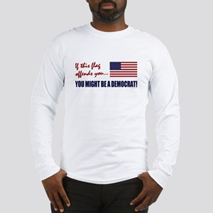 You might be a Democrat Long Sleeve T-Shirt