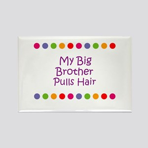 My Big Brother Pulls Hair Rectangle Magnet