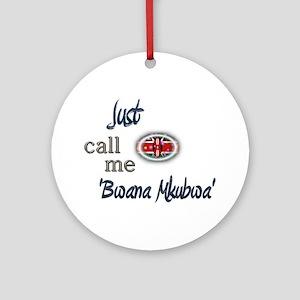 Just Call Me 'Bwana Mkubwa' Ornament (Round)