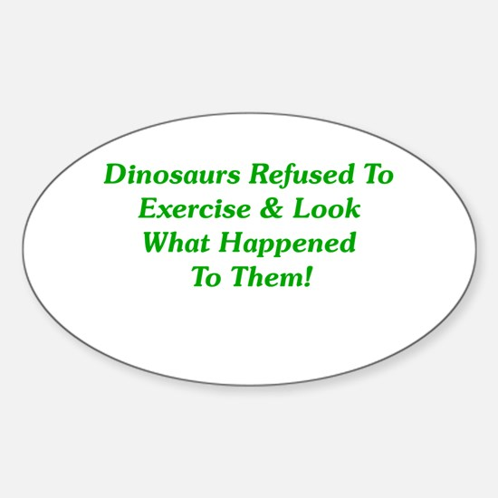 Dinosaurs Refused To Exercise Oval Decal