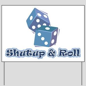 Shutup & Roll Yard Sign