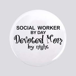 """Social Worker Devoted Mom 3.5"""" Button"""