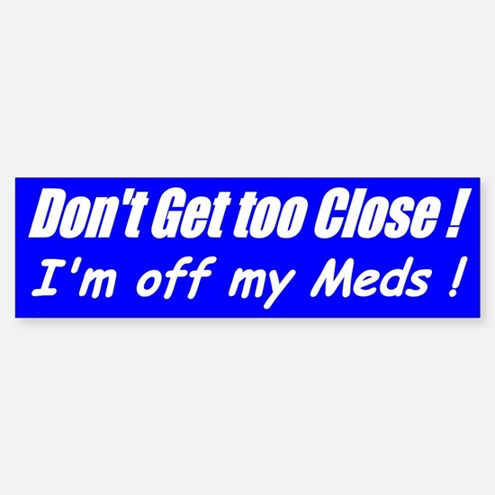 Off my Meds (Blue) Bumper Bumper Bumper Sticker