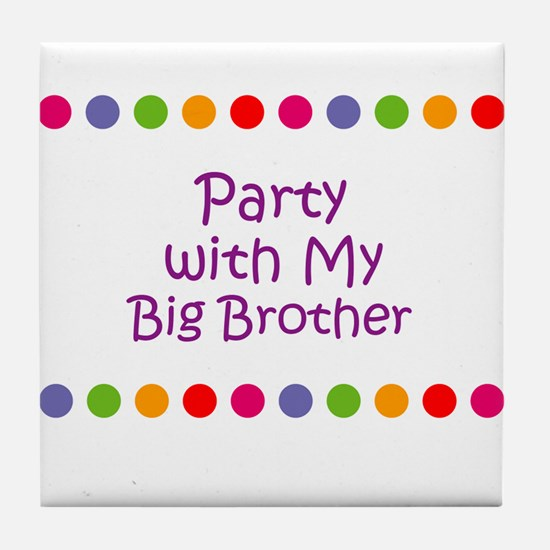 Party with My Big Brother Tile Coaster
