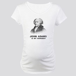 John Adams Is My Homeboy Maternity T-Shirt