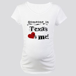 Someone in Texas Maternity T-Shirt