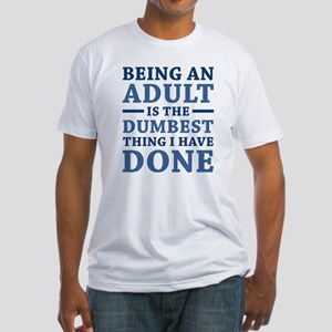 Being An Adult Fitted T-Shirt