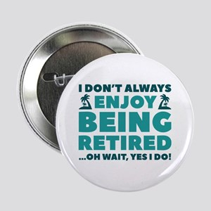 "Enjoy Being Retired 2.25"" Button"