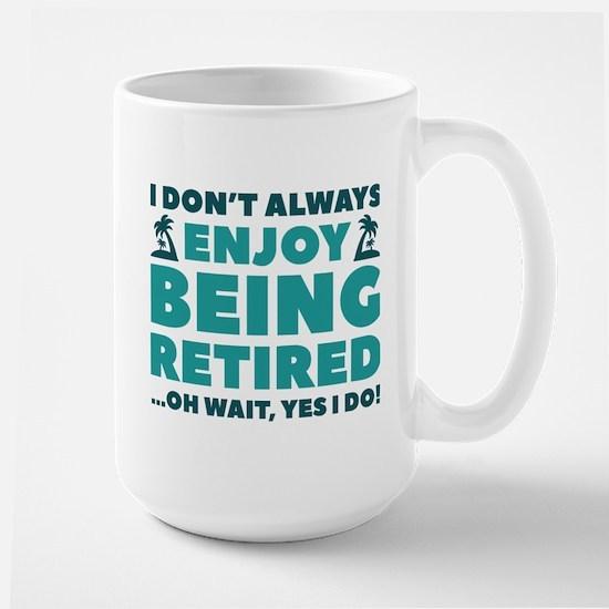Enjoy Being Retired Large Mug