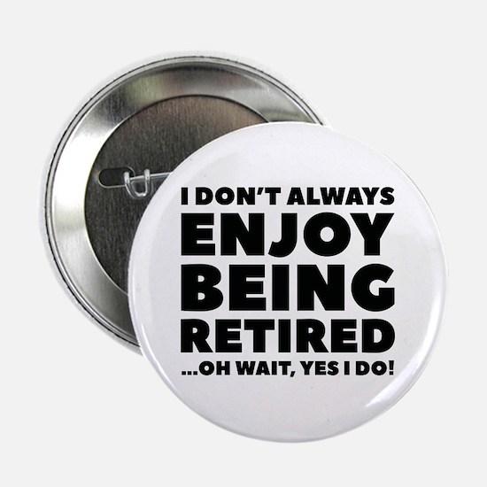 """Enjoy Being Retired 2.25"""" Button"""