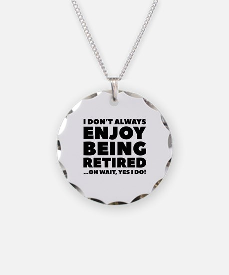 Enjoy Being Retired Necklace