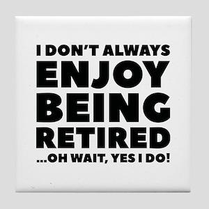 Enjoy Being Retired Tile Coaster