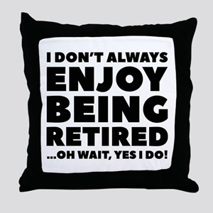 Enjoy Being Retired Throw Pillow