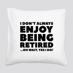 Enjoy Being Retired Square Canvas Pillow