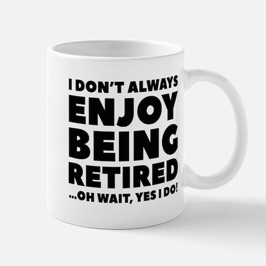 Enjoy Being Retired Mug