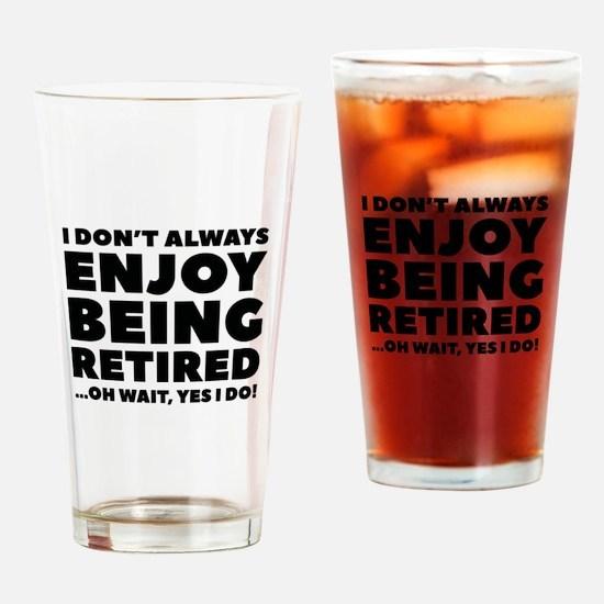 Enjoy Being Retired Drinking Glass