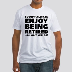 Enjoy Being Retired Fitted T-Shirt