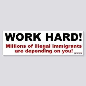 Work Hard for Illegals Bumper Sticker