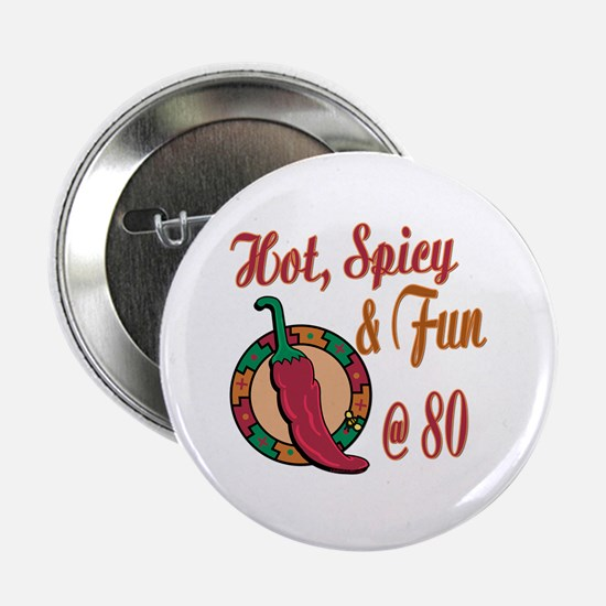 "Hot N Spicy 80th 2.25"" Button"