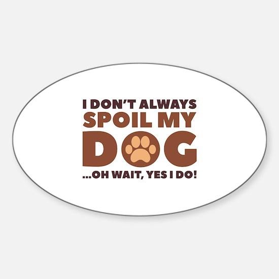 Spoil My Dog Sticker (Oval)