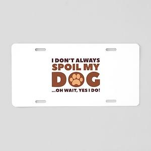 Spoil My Dog Aluminum License Plate