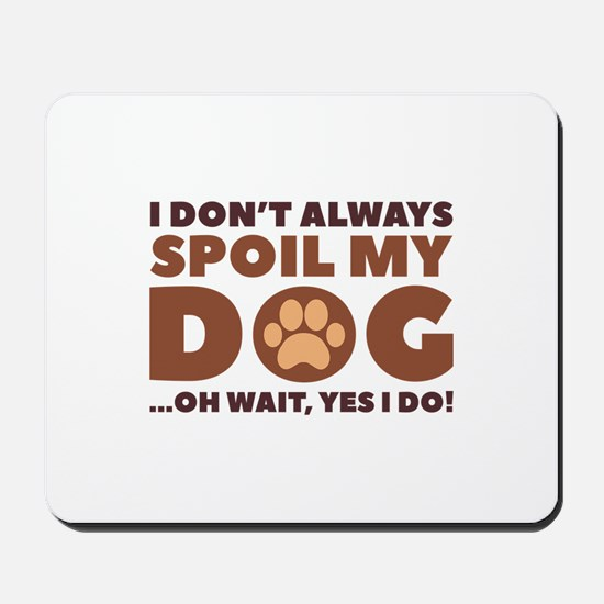 Spoil My Dog Mousepad