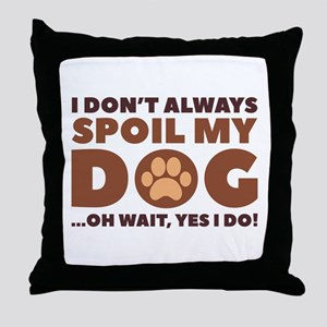 Spoil My Dog Throw Pillow