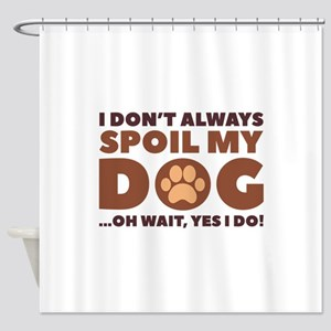 Spoil My Dog Shower Curtain