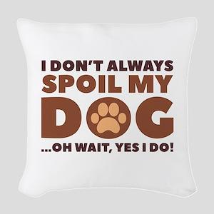 Spoil My Dog Woven Throw Pillow