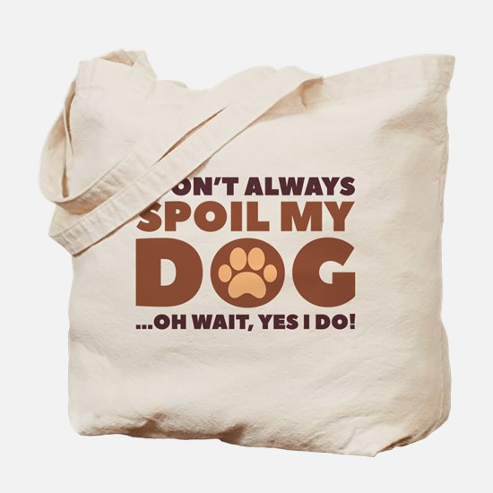 Spoil My Dog Tote Bag