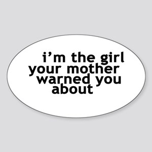 I'M THE GIRL YOUR MOTHER WARN Oval Sticker