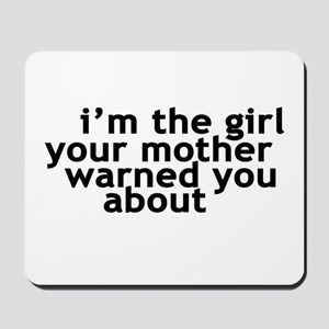 I'M THE GIRL YOUR MOTHER WARN Mousepad