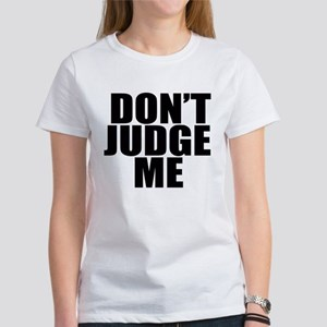 DON'T JUDGE ME Women's T-Shirt