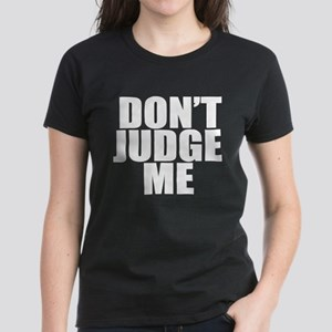 DON'T JUDGE ME Women's Dark T-Shirt