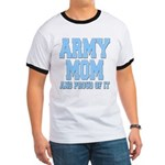 Army Mom and Proud of it Ringer T