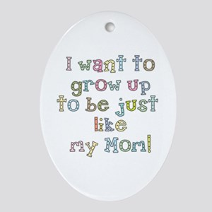 Grow Up to Be Like Mom Oval Ornament