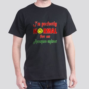 I'm Perfectly normal for an Aerospace Dark T-Shirt
