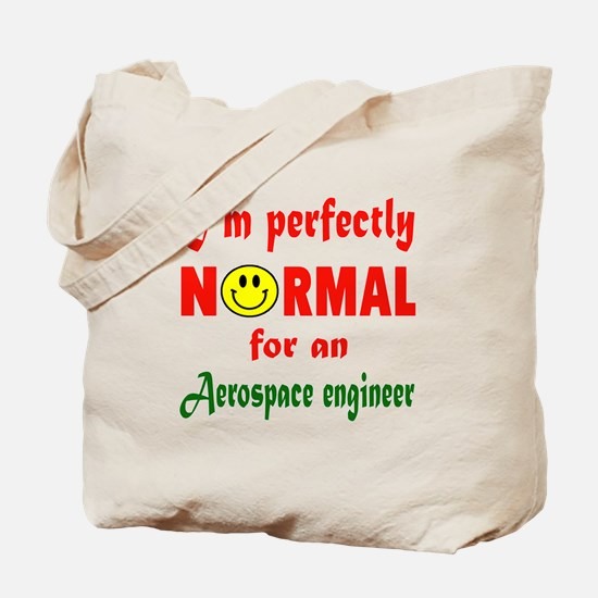 I'm Perfectly normal for an Aerospace eng Tote Bag