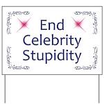 End Celebrity Stupidity Yard Sign