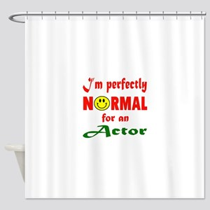 I'm Perfectly normal for an Actor Shower Curtain